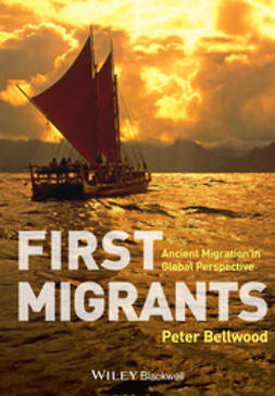Bellwood, Peter - First Migrants: Ancient Migration in Global Perspective, ebook