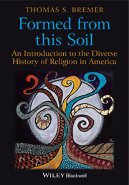 Bremer, Thomas S. - Formed From This Soil: An Introduction to the Diverse History of Religion in America, ebook