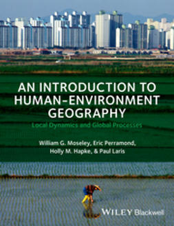 Moseley, William G. - An Introduction to Human-Environment Geography: Local Dynamics and Global Processes, e-bok
