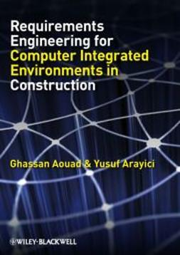 Aouad, Ghassan - Requirements Engineering for Computer Integrated  Environments in Construction, ebook