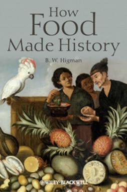 Higman, B. W. - How Food Made History, ebook