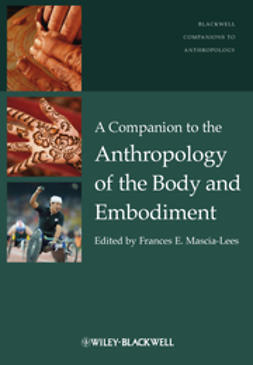 Mascia-Lees, Frances E. - A Companion to the Anthropology of the Body and Embodiment, ebook