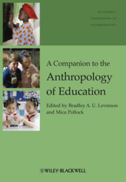Levinson, Bradley A. U. - A Companion to the Anthropology of Education, ebook