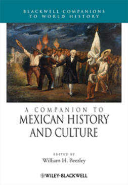Beezley, William H. - A Companion to Mexican History and Culture, ebook