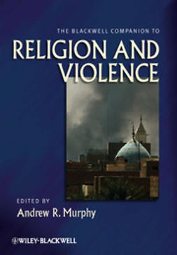 Murphy, Andrew R. - The Blackwell Companion to Religion and Violence, ebook