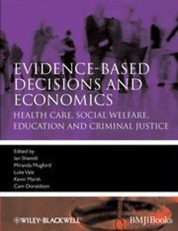 Shemilt, Ian - Evidence-based Decisions and Economics: Health care, social welfare, education and criminal justice, ebook