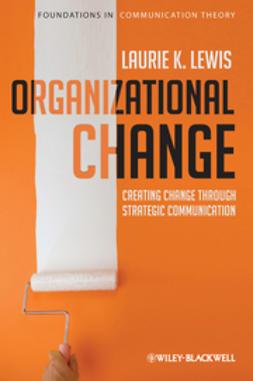 Lewis, Laurie K. - Organizational Change: Creating Change Through Strategic Communication, e-kirja