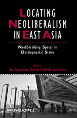 Hill, Richard Child - Locating Neoliberalism in East Asia: Neoliberalizing Spaces in Developmental States, e-bok