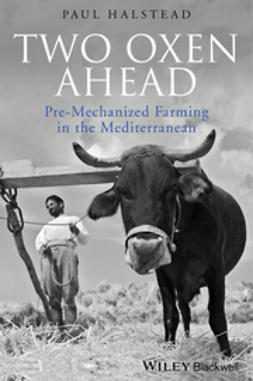 Halstead, Paul - Two Oxen Ahead: Pre-Mechanized Farming in the Mediterranean, ebook