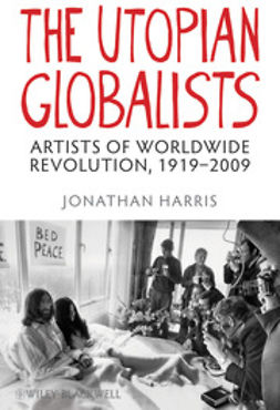 Harris, Jonathan - The Utopian Globalists: Artists of Worldwide Revolution, 1919-2009, e-kirja