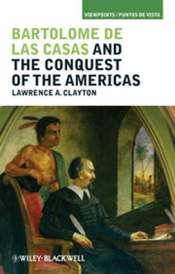 Clayton, Lawrence A. - Bartolom de las Casas and the Conquest of the Americas, ebook