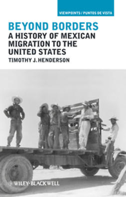 Henderson, Timothy J. - Beyond Borders: A History of Mexican Migration to the United States, ebook