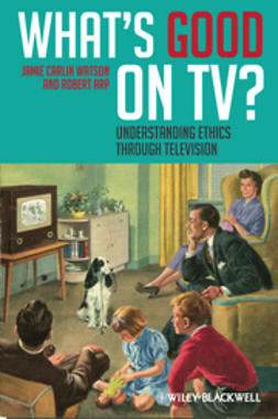 Arp, Robert - What's Good on TV: Understanding Ethics Through Television, e-kirja