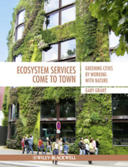 Grant, Gary - Ecosystem Services Come To Town: Greening Cities by Working with Nature, ebook