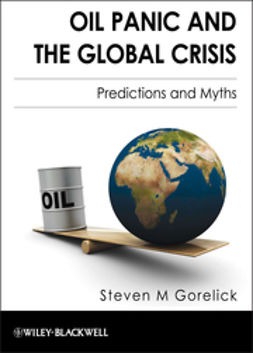 Gorelick, Steven M. - Oil Panic and the Global Crisis: Predictions and Myths, ebook