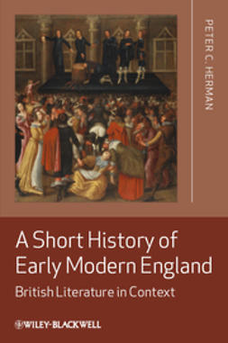 Herman, Peter C. - A Short History of Early Modern England: British Literature in Context, ebook