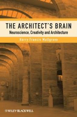 Mallgrave, Harry Francis - Architect's Brain: Neuroscience, Creativity, and Architecture, ebook