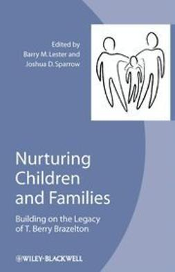 Lester, Barry M. - Nurturing Children and Families: Building on the Legacy of T. Berry Brazelton, ebook