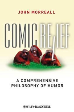 Morreall, John - Comic Relief: A Comprehensive Philosophy of Humor, ebook