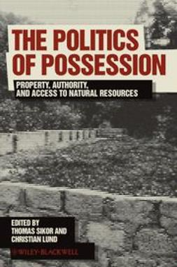 Sikor, Thomas - The Politics of Possession: Property, Authority, and Access to Natural Resources, e-bok