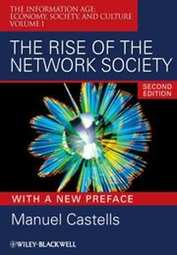 Castells, Manuel - The Rise of the Network Society, With a New Preface: Volume I: The Information Age: Economy, Society, and Culture, e-kirja