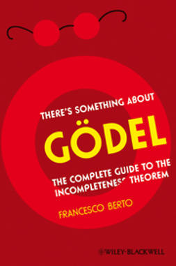 Berto, Francesco - There's Something About Gdel: The Complete Guide to the Incompleteness Theorem, ebook
