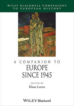 Larres, Klaus - A Companion to Europe Since 1945, e-bok