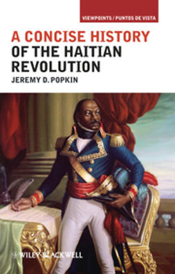 Popkin, Jeremy D. - A Concise History of the Haitian Revolution, ebook