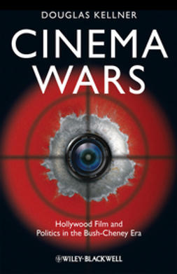 Kellner, Douglas M. - Cinema Wars: Hollywood Film and Politics in the Bush-Cheney Era, ebook