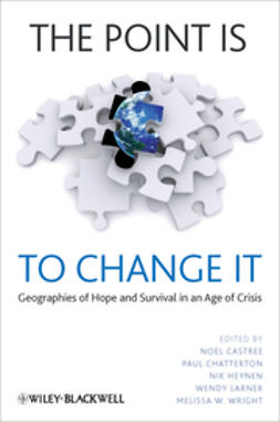 Castree, Noel - The Point Is To Change It: Geographies of Hope and Survival in an Age of Crisis, ebook