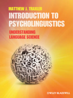 Traxler, Matthew J. - Introduction to Psycholinguistics: Understanding Language Science, ebook
