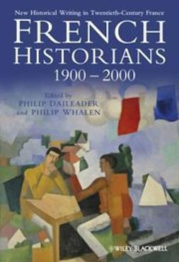 Daileader, Philip - French Historians 1900-2000: New Historical Writing in Twentieth-Century France, ebook