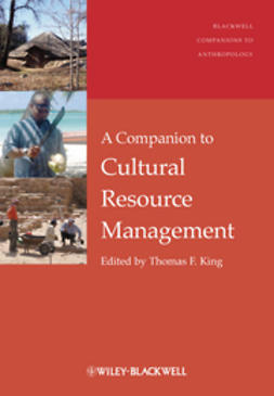 King, Thomas F. - A Companion to Cultural Resource Management, ebook