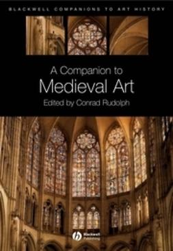 Rudolph, Conrad - A Companion to Medieval Art: Romanesque and Gothic in Northern Europe, e-bok
