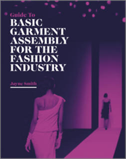 Smith, Jayne - Guide to Basic Garment Assembly for the Fashion Industry, e-bok