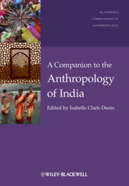 Clark-Dec?s, Isabelle - A Companion to the Anthropology of India, ebook