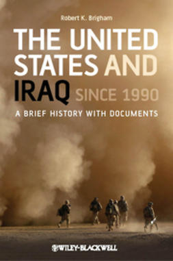 Brigham, Robert K. - The United States and Iraq Since 1990: A Brief History with Documents, ebook