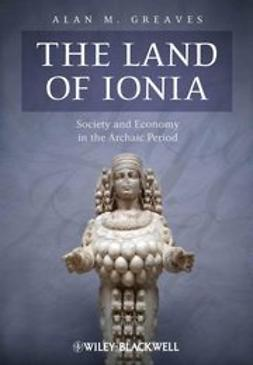 Greaves, Alan M. - The Land of Ionia: Society and Economy in the Archaic Period, ebook