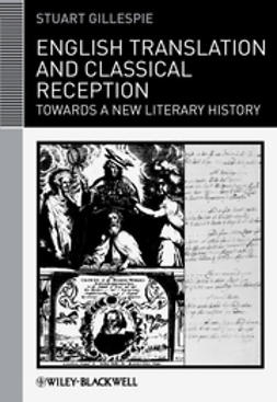 Gillespie, Stuart - English Translation and Classical Reception: Towards a New Literary History, ebook