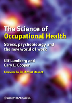 Cooper, Cary - The Science of Occupational Health: Stress, Psychobiology, and the New World of Work, ebook