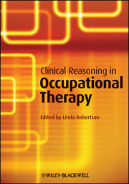 Robertson, Linda - Clinical Reasoning in Occupational Therapy: Controversies in Practice, ebook
