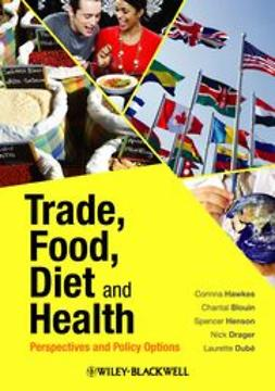 Hawkes, Corinna - Trade, Food, Diet and Health: Perspectives and Policy Options, ebook