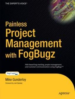 Gunderloy, Mike - Painless Project Management with FogBugz, ebook