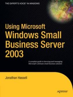 Hassell, Jonathan - Using Microsoft Windows Small Business Server 2003, ebook