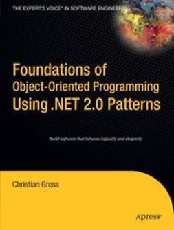 Gross, Christian - Foundations of Object-Oriented Programming Using .NET 2.0 Patterns, ebook
