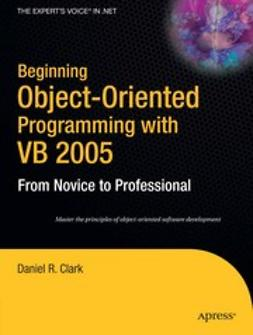 Clark, Daniel R. - Beginning Object-Oriented Programming with VB 2005, ebook