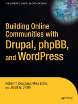 Douglass, Robert T. - Building Online Communities with Drupal, phpBB, and WordPress, ebook