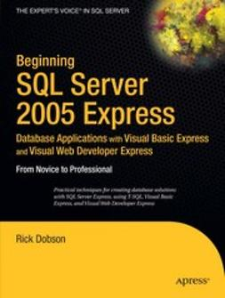 Dobson, Rick - Beginning SQL Server 2005 Express Database Applications, e-kirja