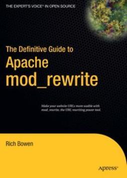 Bowen, Rich - The Definitive Guide to Apache mod_rewrite, ebook