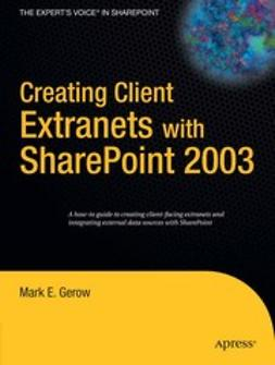 Gerow, Mark E. - Creating Client Extranets with SharePoint 2003, ebook